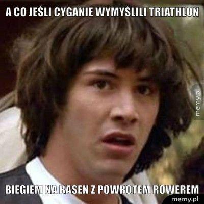 A co jeśli cyganie wymyślili triathlon  Biegiem na basen z powrotem rowerem
