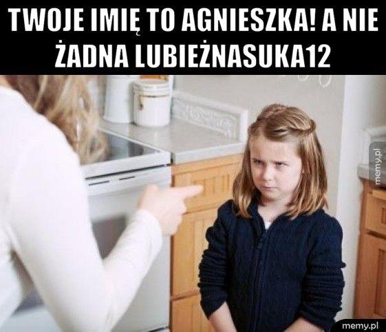 Twoje imię to Agnieszka! A nie żadna lubieżnasuka12