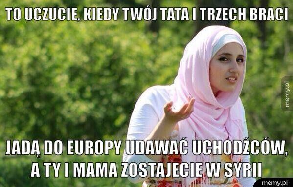 To uczucie, kiedy twój tata i trzech braci                       Jadą do europy udawać uchodźców, a ty i mama zostajecie w Syrii