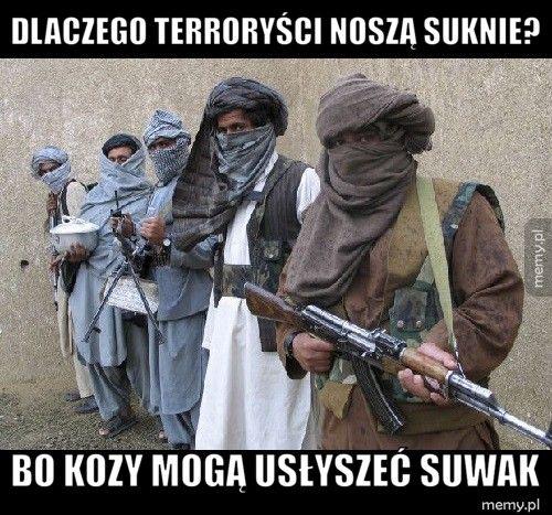 Dlaczego terroryści noszą suknie? Bo kozy mogą usłyszeć suwak