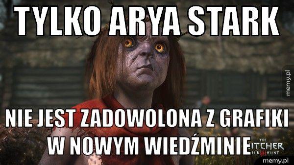 ...tylko Arya Stark nie jest zadowolona z grafiki w nowym wiedźminie