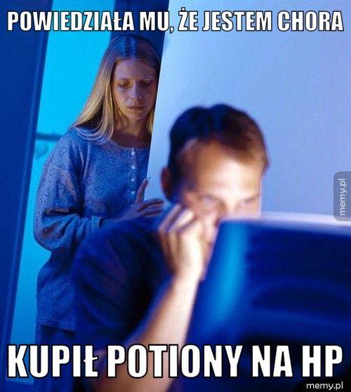 Powiedziała mu, że jestem chora Kupił potiony na HP