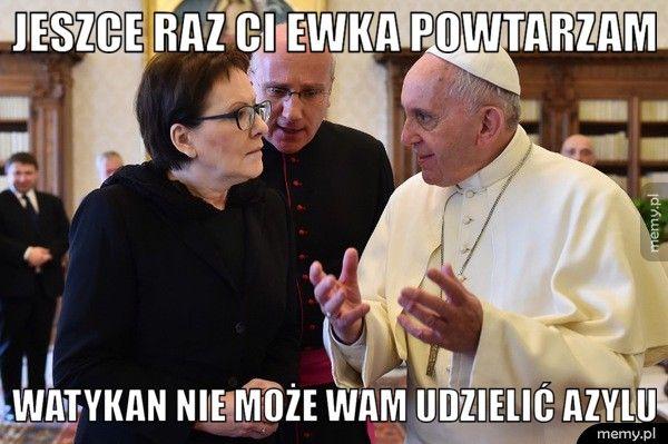 Jeszce raz Ci Ewka powtarzam Watykan nie może wam udzielić azylu