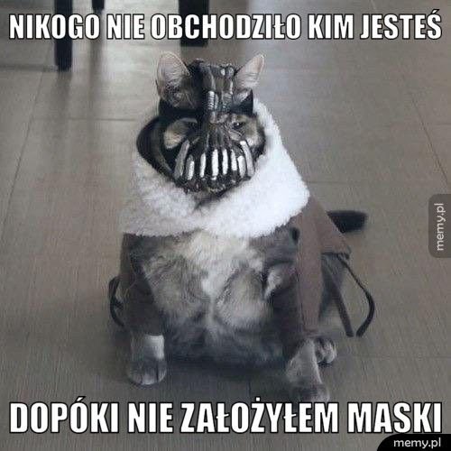 Nikogo nie obchodziło kim jesteś Dopóki nie założyłem maski