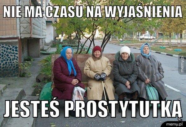 Nie ma czasu na wyjaśnienia  Jesteś prostytutką