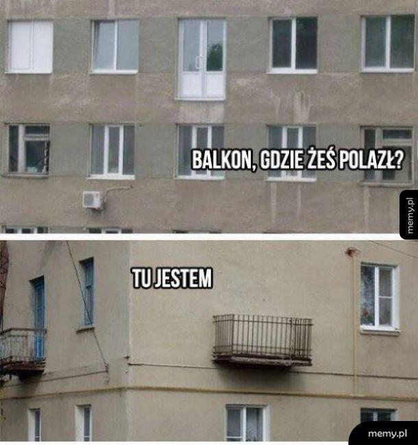 Balkon, gdzie żeś polazł