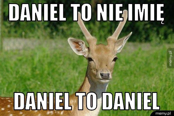 Daniel to nie imię  Daniel to daniel