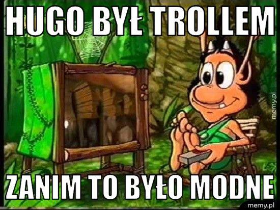 Hugo był trollem  zanim to było modne