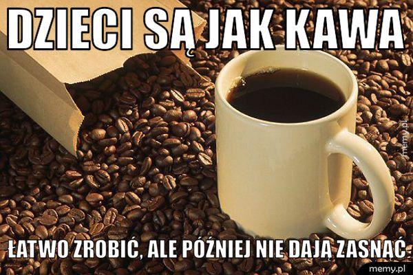 Dzieci są jak kawa...