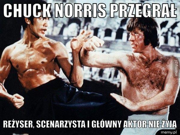 Chuck Norris przegrał  Reżyser, scenarzysta i główny aktor nie żyją