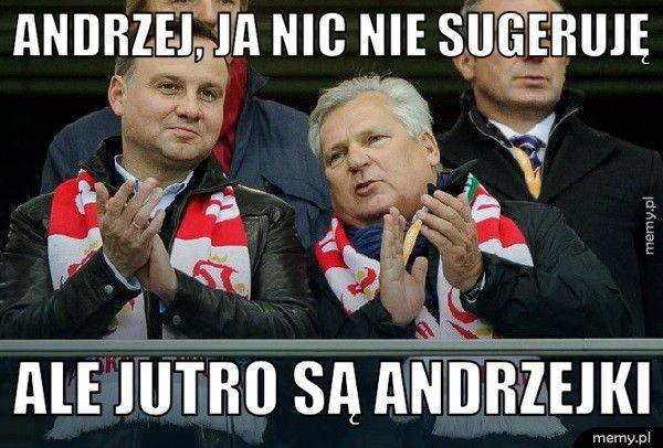 Andrzej, ja nic nie sugeruję  Ale jutro są andrzejki