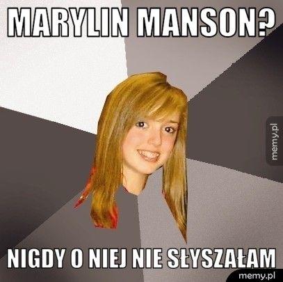 Marylin manson? nigdy o niej nie słyszałam