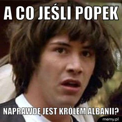 A co jeśli popek naprawdę jest królem albanii?