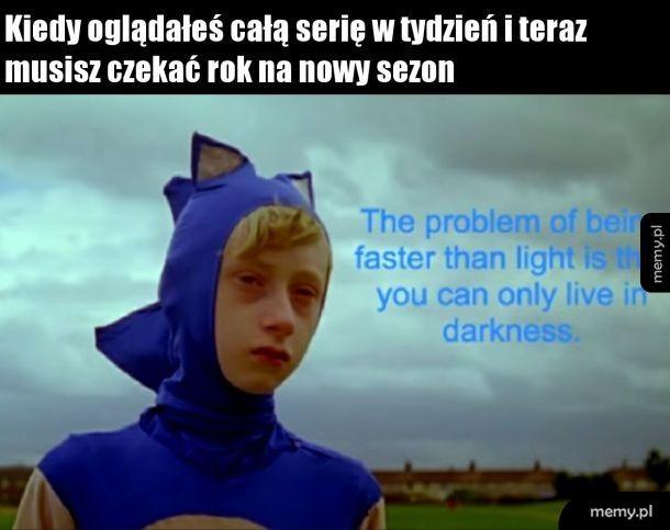 Problem z bycia szybszym niż światło jest taki ,że żyjesz tylko w ciemności