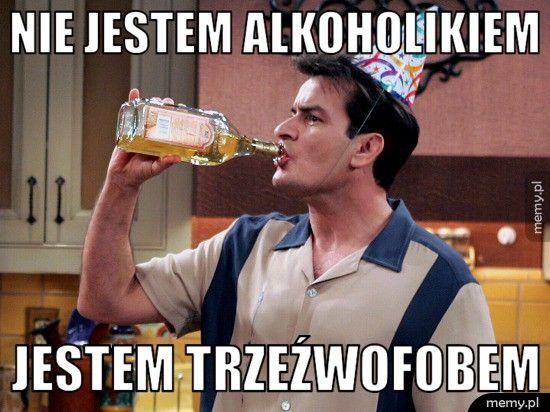 Nie jestem alkoholikiem Jestem trzeźwofobem