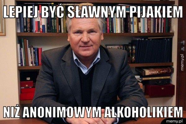 Lepiej być sławnym pijakiem  Niż anonimowym alkoholikiem