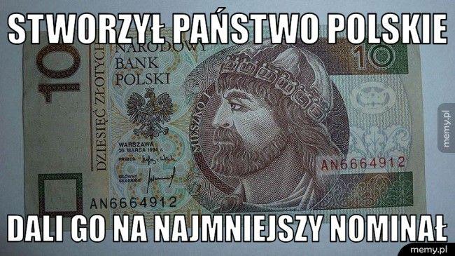 Stworzył państwo polskie dali go na najmniejszy nominał