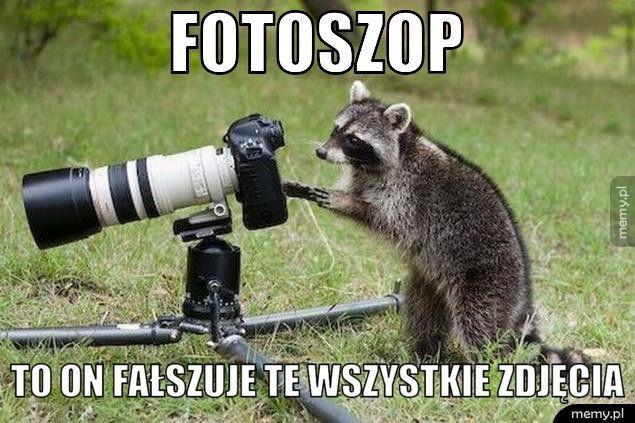 Fotoszop  To on fałszuje te wszystkie zdjęcia