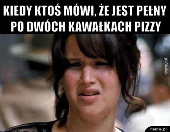 Kiedy ktoś mówi, że jest pełny po dwóch kawałkach pizzy