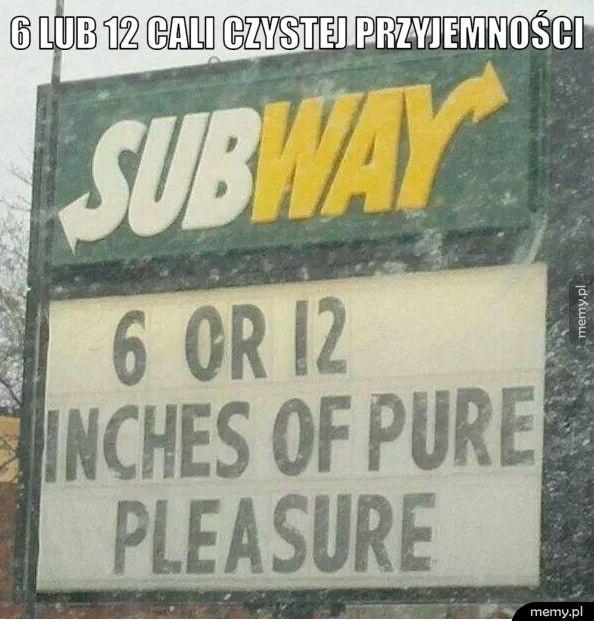 6 lub 12 cali czystej przyjemności.