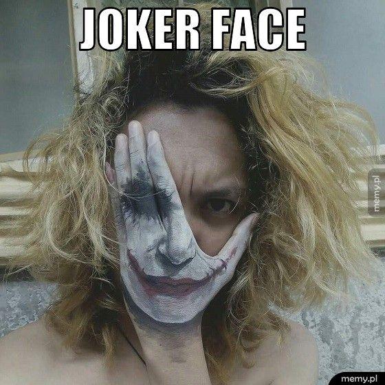 Joker face.