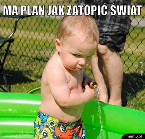 Ma plan jak zatopić świat.