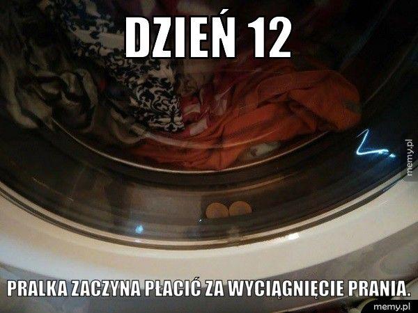 Dzień 12 pralka zaczyna płacić za wyciągnięcie prania.