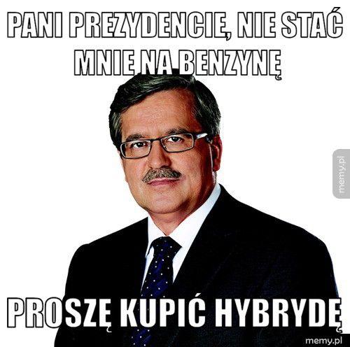Pani prezydencie, nie stać mnie na benzynę proszę kupić hybrydę