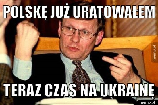 Polskę już uratowałem teraz czas na Ukrainę