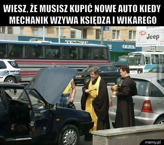 Wiesz, że musisz kupić nowe auto kiedy mechanik wzywa księdza i