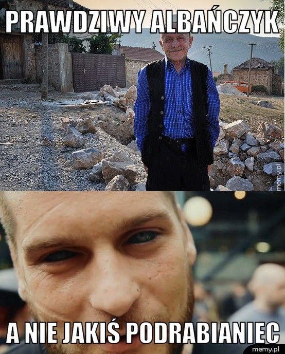 Prawdziwy Albańczyk A nie jakiś podrabianiec