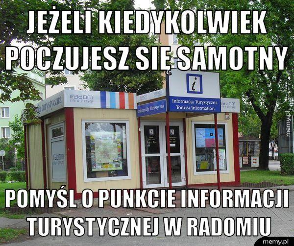 Jeżeli kiedykolwiek                poczujesz się pomyśl o punkcie informacji turystycznej w Radomiu