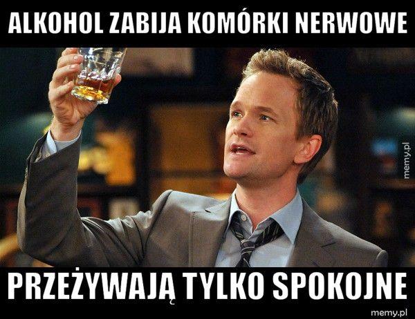 Alkohol zabija komórki nerwowe przeżywają tylko spokojne