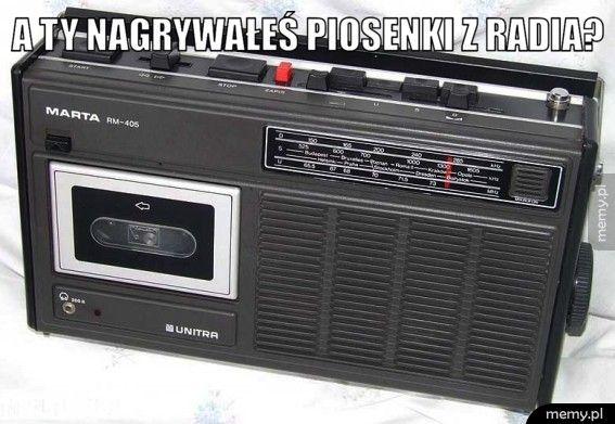 A Ty nagrywałeś piosenki z radia?