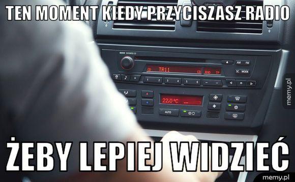 ten moment kiedy przyciszasz radio                                         żeby lepiej widzieć