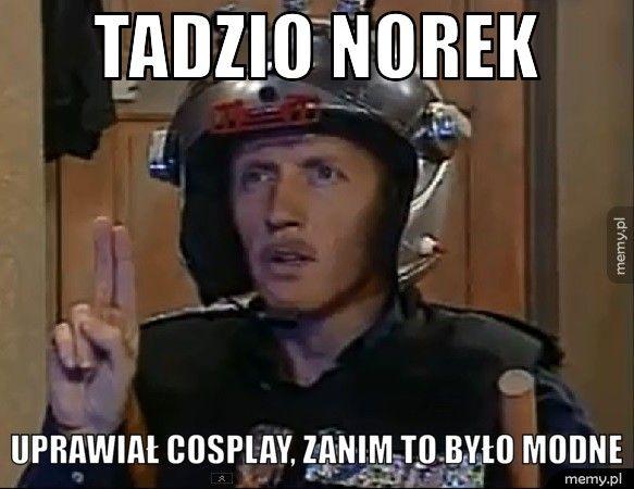 Tadzio Norek         Uprawiał cosplay, zanim to było modne