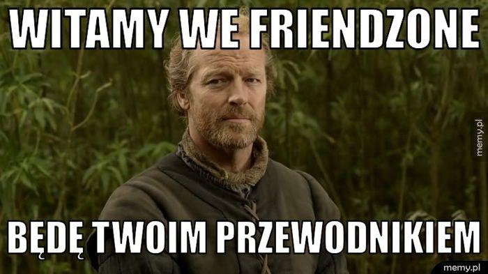 Ser Jorah Mormont utkwił we friendzonie...