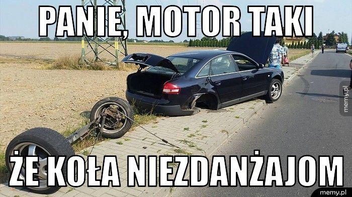 Panie, motor taki że koła niezdanżajom