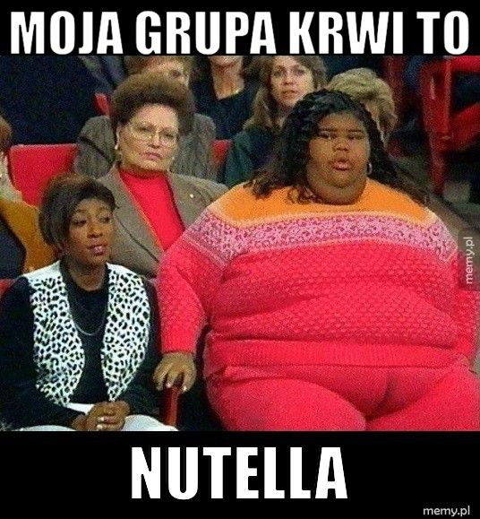 Moja grupa krwi to  nutella