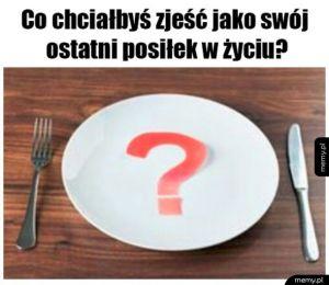 Ciężka decyzja kiedy kocha się jeść wszystko