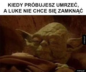 Luke mógłbyś przestać