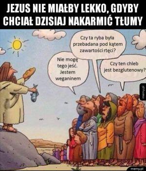 Gdyby Jezus chciał dzisiaj nakarmić ludzi
