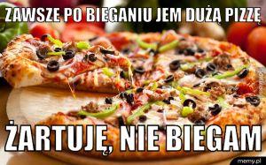Zawsze po bieganiu jem dużą pizzę