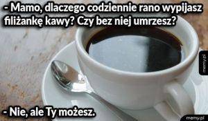 Dlaczego mama pije kawę