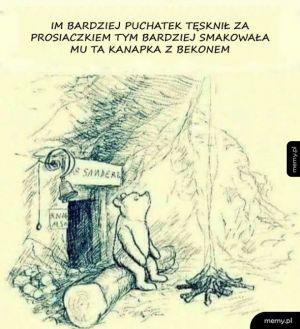 Im bardziej Puchatek tęsknił za Prosiaczkiem...