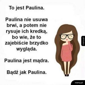 Bądź jak  Paulina
