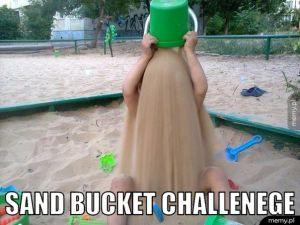 Sand Bucket Challenege.