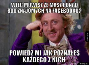 Więc mówisz że masz ponad 800 znajomych na facebooku?