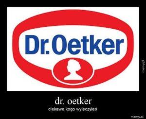 Dr. Oetker nie leczy!